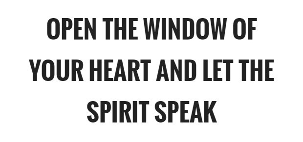 open-the-window-of-your-heart-and-let-the-spirit-speak-quote-1